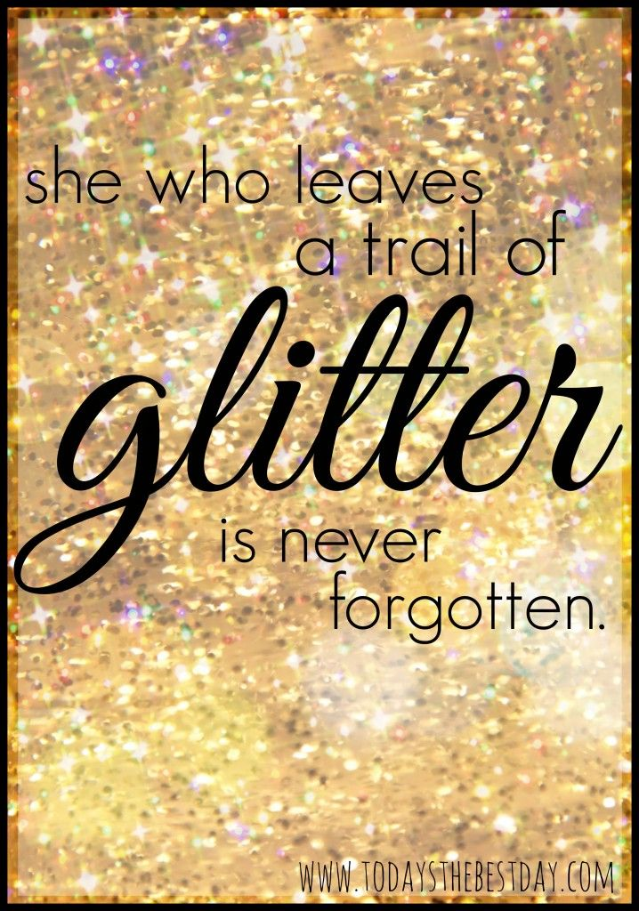 She who leaves a trail of glitter is never forgotten - 27 Ways To Celebrate Your Birthday