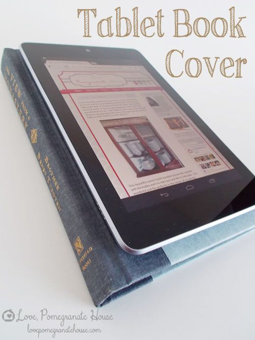 Easy peasy, cheap ($4) DIY tablet cover! {Love, Pomegranate House: Tablet Book Cover}