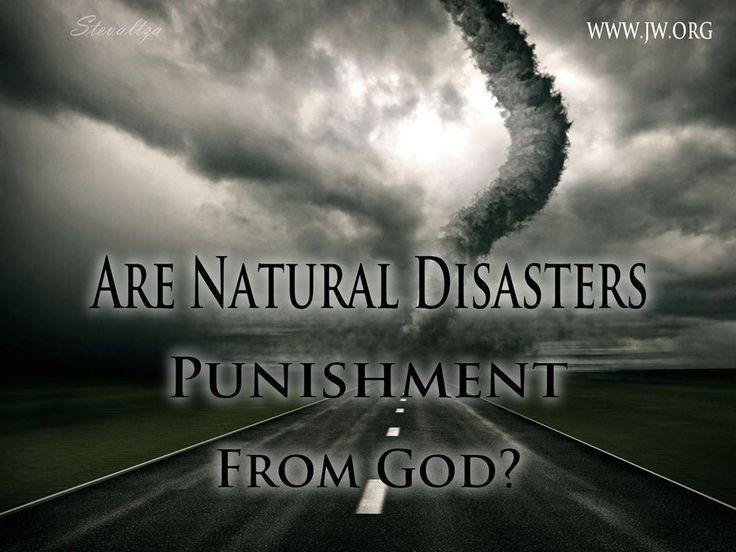 Are Natural Disasters Punishment From God? The Bible's answer http://www.jw.org/en/bible-teachings/questions/are-natural-disasters-punishment/  Os desastres naturais são castigo de Deus? A resposta da Bíblia http://www.jw.org/pt/ensinos-biblicos/perguntas/desastres-naturais-castigo/  Είναι οι Φυσικές Καταστροφές Τιμωρία από τον Θεό; Η απάντηση της Αγίας Γραφής http://www.jw.org/el/βιβλικές-διδασκαλίες/ερωτήσεις/
