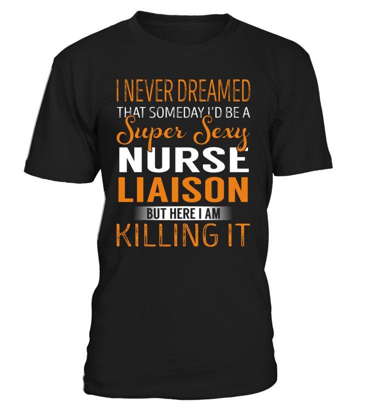 I Never Dreamed That Someday I'd Be a Super Sexy Nurse Liaison #NurseLiaison