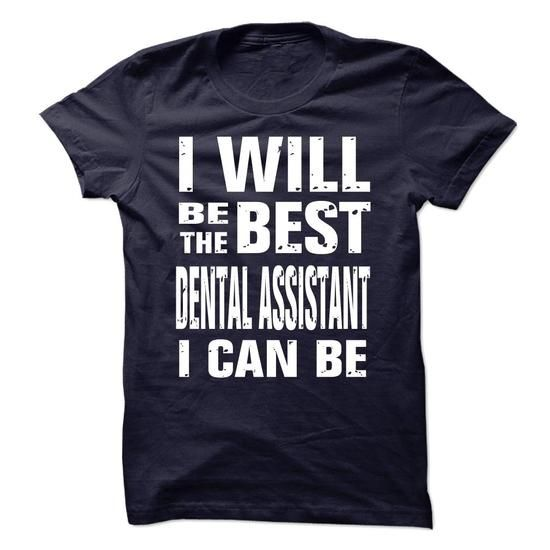 I WILL BE THE BEST DENTAL ASSISTANT I CAN BE #dentist #dental #assistant #quotes ORDER HERE => https://www.sunfrog.com/vuhunter/Dental%20Assistant