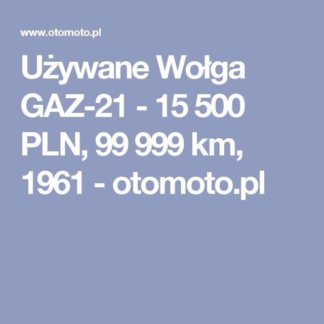 Używane Wołga GAZ-21 - 15 500 PLN, 99 999 km, 1961  - otomoto.pl