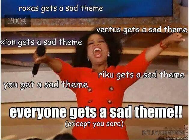 Sora does kind of have a sad theme (Sora's Sacrifice Theme) but this is still hilarious!! XD
