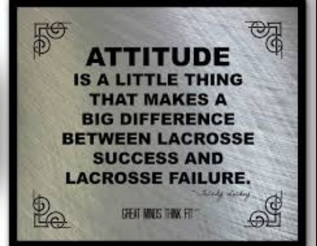 Attitude is a little thing that makes a big difference between lacrosse success and lacrosse failure