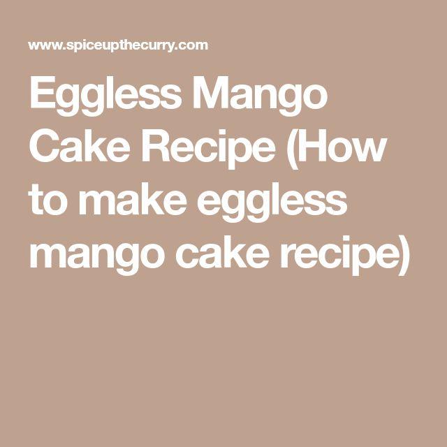 Eggless Mango Cake Recipe (How to make eggless mango cake recipe)