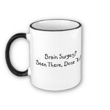 Brain Surgery Mug...need this too