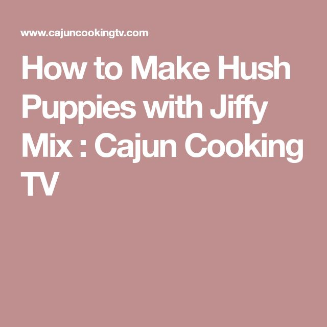 How to Make Hush Puppies with Jiffy Mix : Cajun Cooking TV