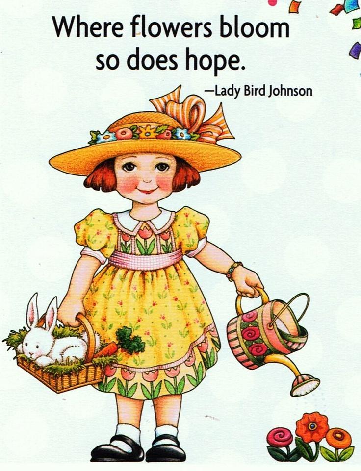 Hope: Mary EngelbreitMary Englebreit, Lady Birds Johnson, Flower Plants Quotes, Mary Engelbriet, Google Search, Artists Mary, Flower Bloom, Mary Engelbreit, Englebreit Art