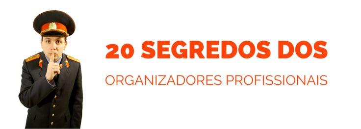20 Segredos dos organizadores profissionais :http://blogchegadebagunca.com.br/20-segredos-dos-organizadores-profissionais/