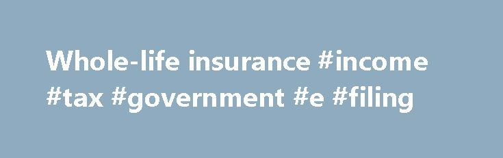 Whole-life insurance #income #tax #government #e #filing http://incom.remmont.com/whole-life-insurance-income-tax-government-e-filing/  #whole life insurance meaning # Definition of whole-life insurance whole-life-insurance whole-life insurance | meaning of whole-life insurance in Collins Dictionaries whole-life insurance meaning, definition, what is whole-life insurance: a type of insurance with a savings element that is guaranteed to pay out on death provided premiums have been paid as…