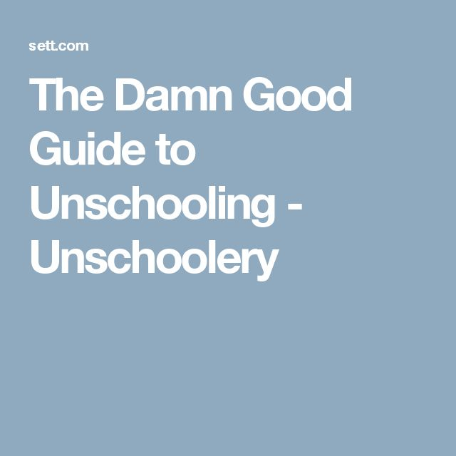 The Damn Good Guide to Unschooling - Unschoolery