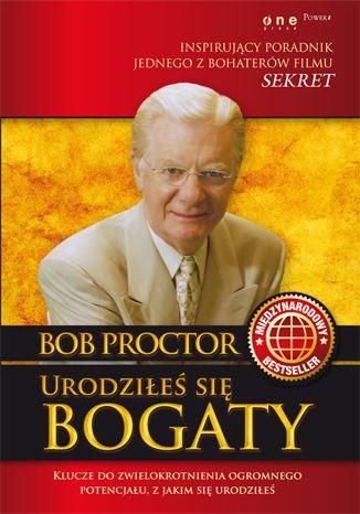 """""""Urodziłeś się bogaty"""" Boba Proctora, jednnego z bohaterów filmu """"Sekret"""", to międzynarodowy bestseller, który wiedzie Cię przez wszystkie najważniejsze zasady, jakie powinieneś opanować, by móc odblokować przeogromne bogactwo potencjału, który w sobie masz."""