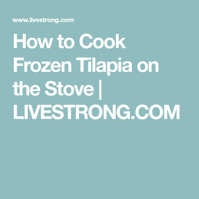 How to Cook Frozen Tilapia on the Stove | LIVESTRONG.COM