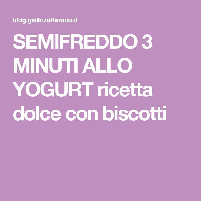SEMIFREDDO 3 MINUTI ALLO YOGURT ricetta dolce con biscotti