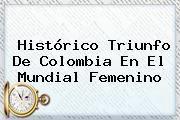 http://tecnoautos.com/wp-content/uploads/imagenes/tendencias/thumbs/historico-triunfo-de-colombia-en-el-mundial-femenino.jpg Mundial Femenino. Histórico triunfo de Colombia en el Mundial Femenino, Enlaces, Imágenes, Videos y Tweets - http://tecnoautos.com/actualidad/mundial-femenino-historico-triunfo-de-colombia-en-el-mundial-femenino/