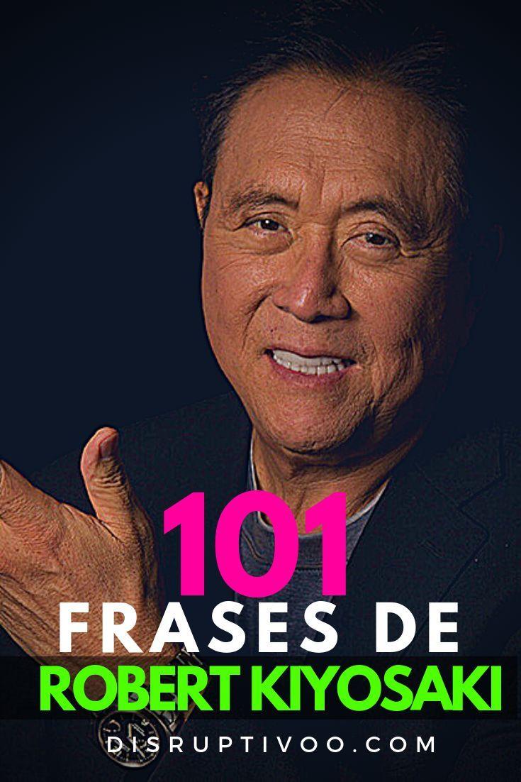 101 Frases De Robert Kiyosaki Sobre El Dinero Y El éxito En
