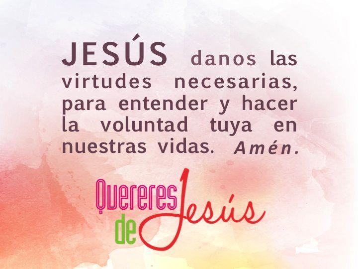 JESÚS danos las virtudes necesarias, para entender y hacer la voluntad tuya en nuestras vidas. Amén. #QuereresdeJesús
