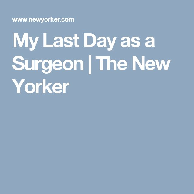 My Last Day as a Surgeon | The New Yorker