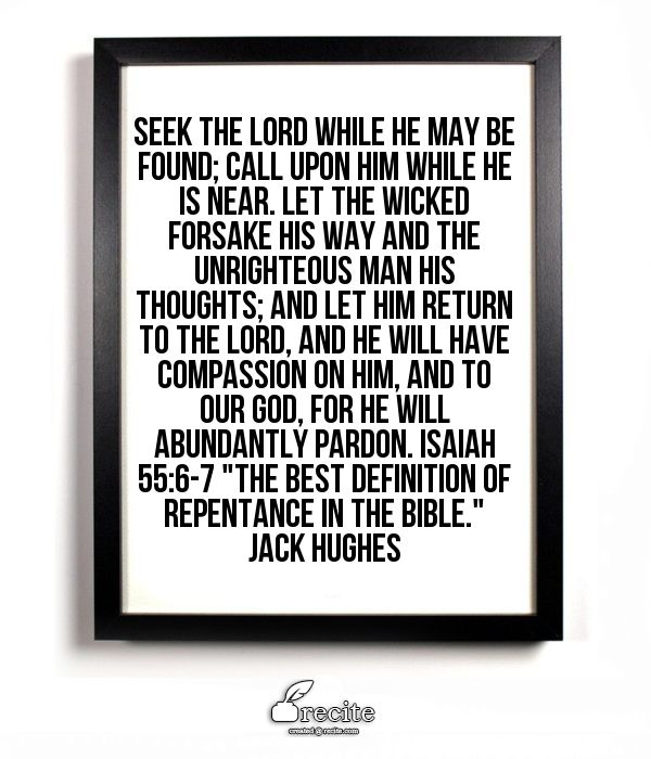 Seek The LORD While He May Be Found; Call Upon Him While He Is Near. Let  The Wicked Forsake His Way And The Unrighteous Man His Thoughts; And Let  Him Return ...