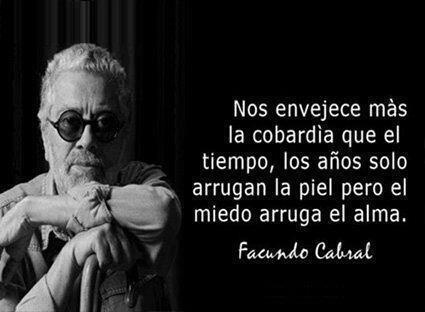 Fear makes us age more than the passage of time, for time creates wrinkles on the skin but fear creates wrinkles in the heart- Facundo Cabral
