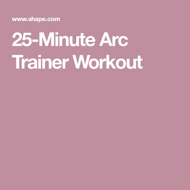 25-Minute Arc Trainer Workout