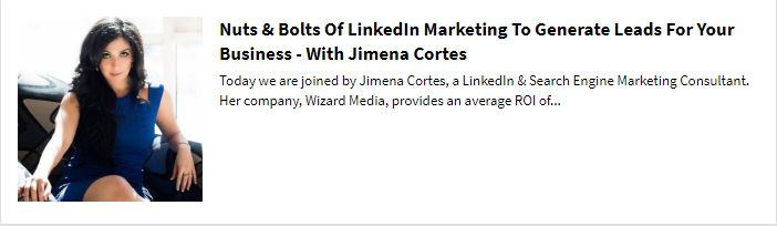 Nuts & Bolts Of LinkedIn Marketing To Generate Leads For Your Business - With Jimena Cortes  Today we are joined by Jimena Cortes, a LinkedIn & Search Engine Marketing Consultant.   Her company, Wizard Media, provides an average ROI of 300% or more for her clients. Her work has been featured on Enrepreneur, Forbes and today she is here to share with us, some of her best kept tips and secrets for building a business using LinkedIn & SEO.  Click Here For This Interview:https://goo.gl/1HTTnF…