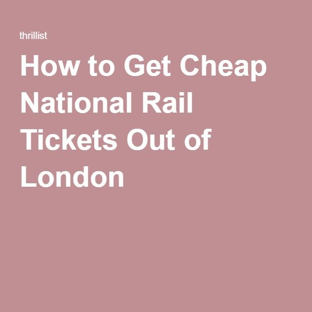 How to Get Cheap National Rail Tickets Out of London