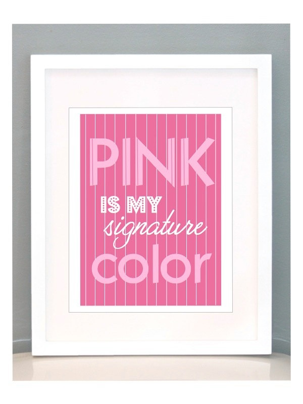 Thank you @Ashley Foy...must get this!!     11x14 Pink is my signature Color Poster. $18.00, via Etsy.