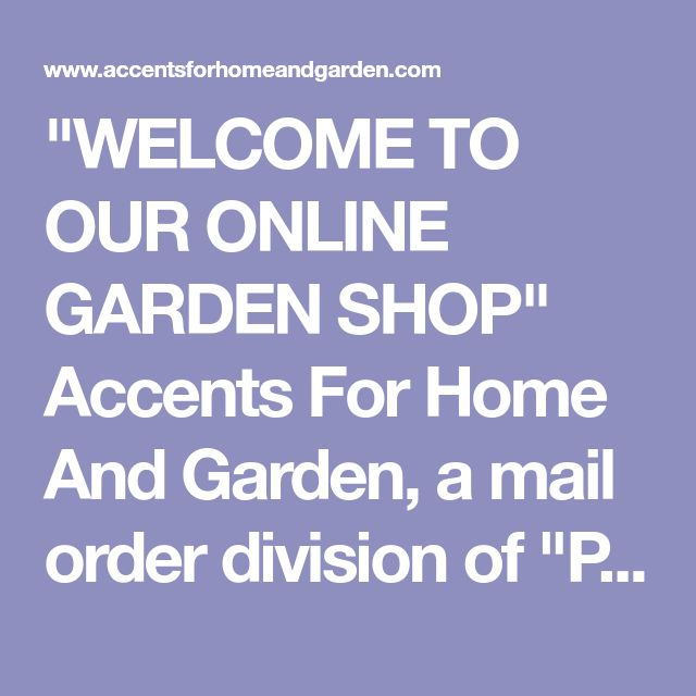 """""""WELCOME TO OUR ONLINE GARDEN SHOP""""   Accents For Home And Garden, a mail order division of """"Pepper's Greenhouses"""", offering a varied selection of rare and unusual houseplants and garden accents."""