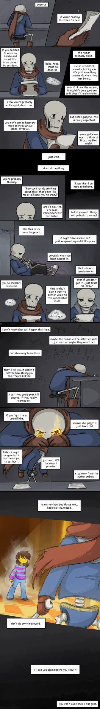 There's an enemy called Shyren that you can hum with to start a concert. If Papyrus is alive, then Sans will show up to sell tickets to the concert. If Papyrus is dead, instead a hooded figure will...