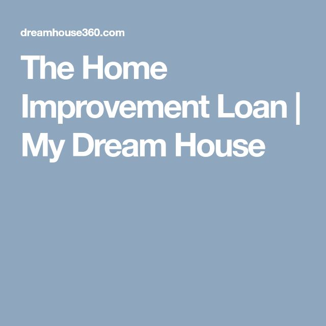 The Home Improvement Loan   My Dream House