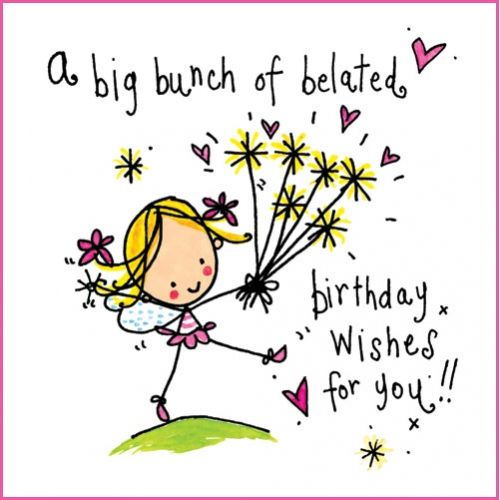 A Big Bunch Of Belated Birthday Wishes For You Happy Happy Birthday Wishes To My Big