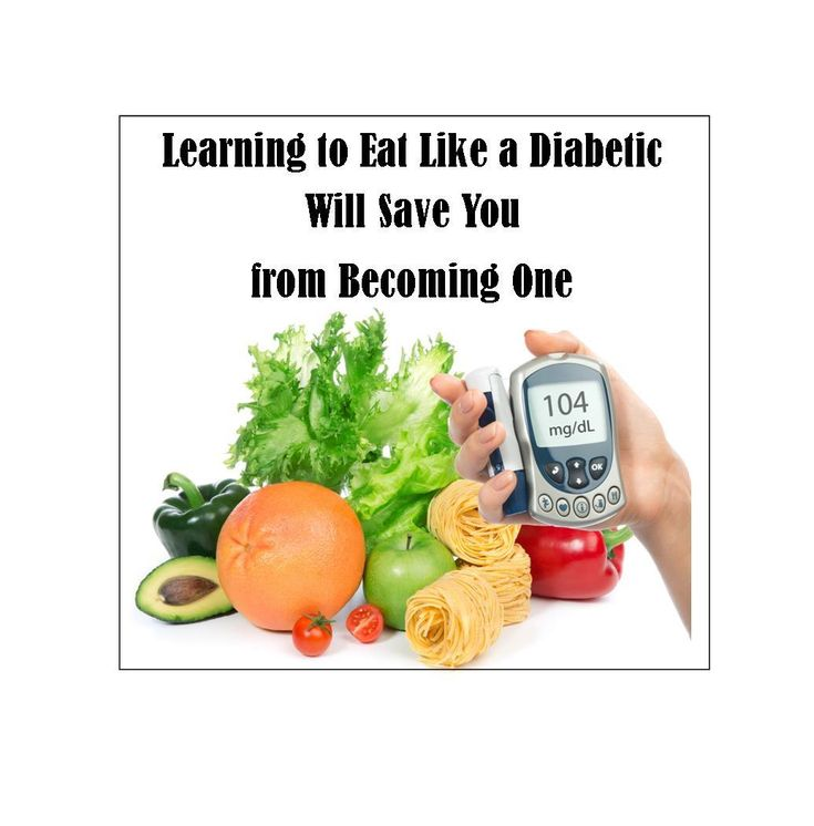 Learning to Eat Like a Diabetic Will Save You from Becoming One