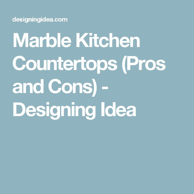 Marble Kitchen Countertops (Pros and Cons) - Designing Idea