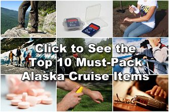 Must-pack items for an Alaska cruise: hiking boots, collapsible backpack, sunscreen, insect repellent, rain gear (umbrella, poncho, raincoats with hood, extra socks), layers (light jacket, fleece, warm hat, gloves), binoculars