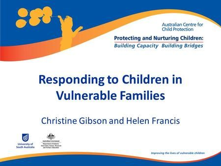 Responding to Children in Vulnerable Families Christine Gibson and Helen Francis.