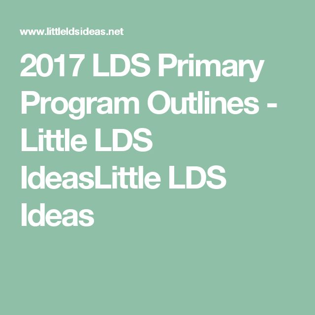 2017 LDS Primary Program Outlines - Little LDS IdeasLittle LDS Ideas