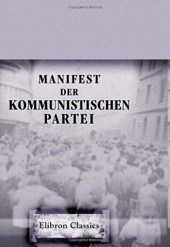MARX, Karl; ENGELS, Friedrich. Manifest der Kommunistischen Partei. New York: Elibron, 2007. 23 p. ISBN 0-543-73203-7.