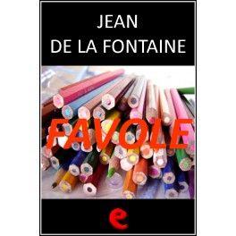 Favole  Le raccolta completa in lingua italiana delle Favole di La Fontaine.