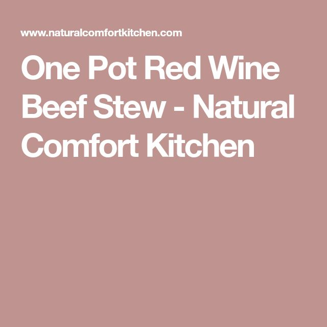 One Pot Red Wine Beef Stew - Natural Comfort Kitchen