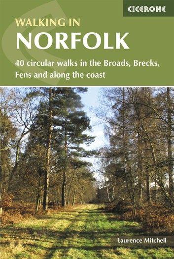 Walking In Norfolk: 40 Circular Walks In The Broads, Brecks...