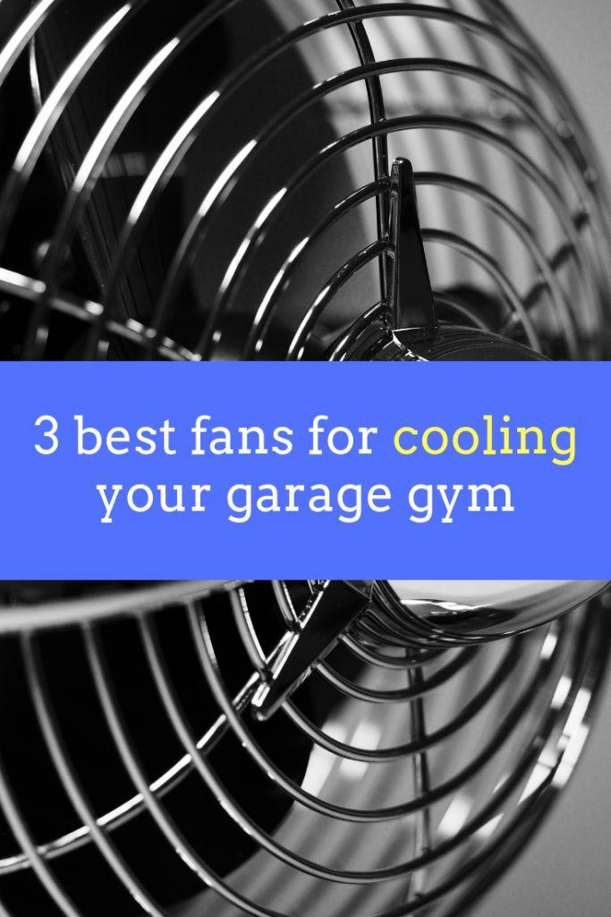 3 Best Fans For Cooling Your Garage Gym Explained 2020 Garage