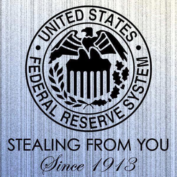 Resultado de imagem para reserva federal dos estados unidos stealing from you since 1913