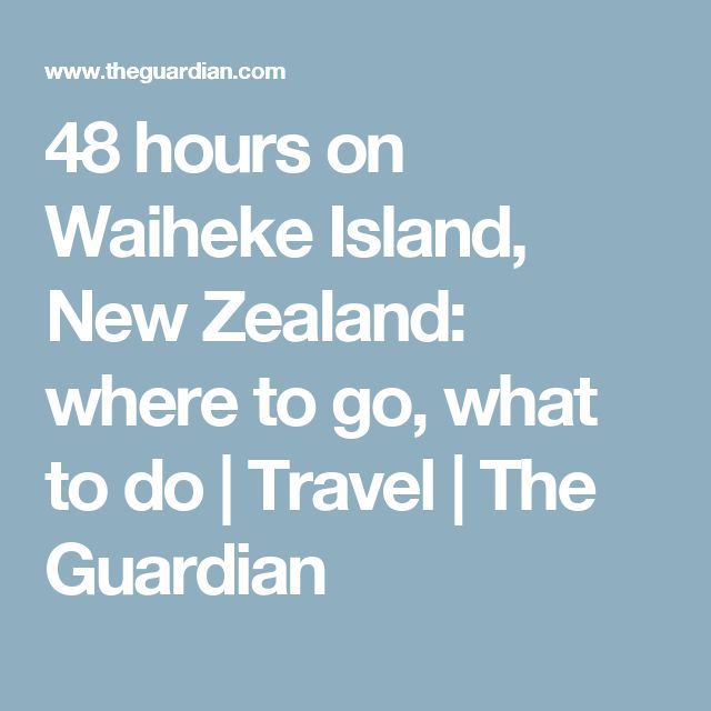48 hours on Waiheke Island, New Zealand: where to go, what to do | Travel | The Guardian