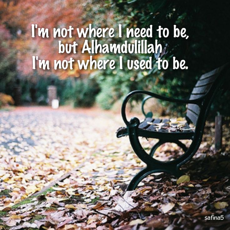 Say Alhamdulillah if Allah has brought you to a better place than you were before.   #Alhamdulillah