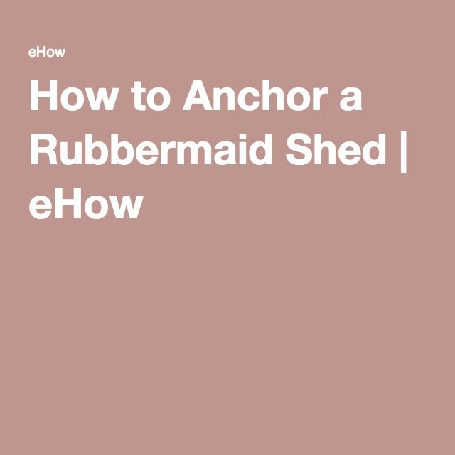 How to Anchor a Rubbermaid Shed | eHow