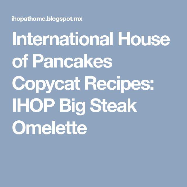 International House of Pancakes Copycat Recipes: IHOP Big Steak Omelette