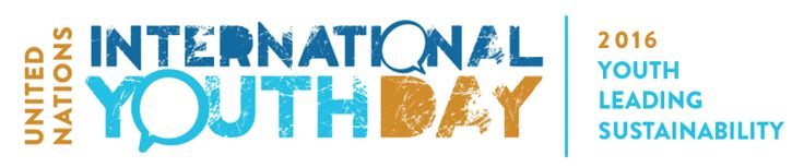 "In 1999, in its resolution 54/120, the General Assembly declared August 12 International Youth Day, which gives an opportunity to celebrate young peoples' views and initiatives.  The theme of the 2016 International Youth Day is ""The Road to 2030: Eradicating Poverty and Achieving Sustainable Consumption and Production"".  This year's Day is about achieving the  2030 Agenda for Sustainable Development."
