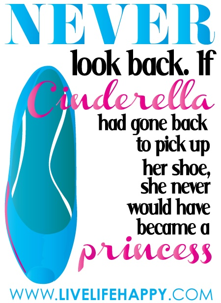 LOVE, LOVE this!!!: Life Quotes, Neverlookback, Remember This, True Words, So True, Living, Moving Forward, True Stories, Cinderella