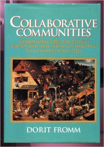 Collaborative Communities: Cohousing, Central Living, and Other New Forms of Housing With Shared Facilities: Dorit Fromm: 9780442237851: Amazon.com: Books